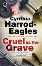 Cruel as the Grave ebook by Cynthia Harrod-Eagles