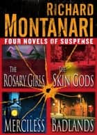 Four Novels of Suspense - The Rosary Girls, The Skin Gods, Merciless, Badlands ebook by Richard Montanari