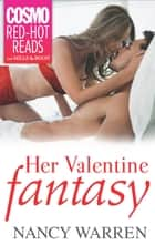 Her Valentine Fantasy ebook by Nancy Warren