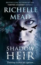 Shadow Heir (Dark Swan 4) eBook by Richelle Mead