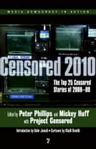 Censored 2010 ebook by Peter Phillips,Mickey Huff,Project Censored,Dahr Jamail,Khalil Bendib