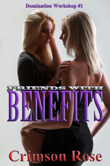 Friends with Benefits ebook by Crimson Rose