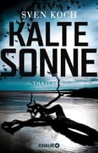 Kalte Sonne - Thriller eBook by Sven Koch