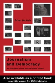 Journalism and Democracy - An Evaluation of the Political Public Sphere ebook by Brian McNair