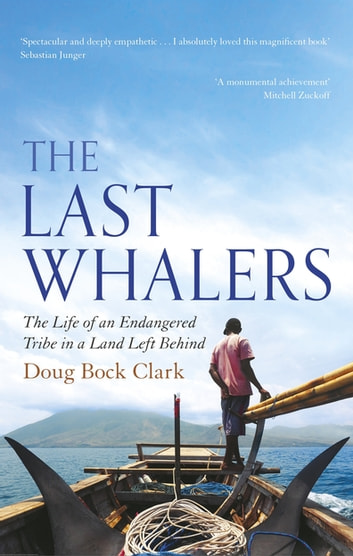 The Last Whalers - The Life of an Endangered Tribe in a Land Left Behind ebook by Doug Bock Clark