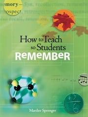 How to Teach So Students Remember ebook by Sprenger, Marilee