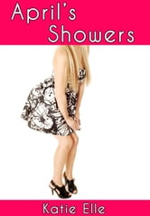 Watersports Erotica: April's Showers - Adult Material ebook by Katie Elle