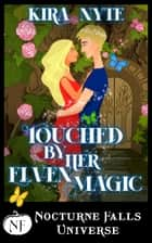 Touched By Her Elven Magic - A Nocturne Falls Universe story ebook by
