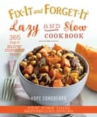 Fix-It and Forget-It Lazy and Slow Cookbook - 365 Days of Slow Cooker Recipes ebook by Hope Comerford