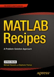 MATLAB Recipes - A Problem-Solution Approach ebook by Michael Paluszek,Stephanie Thomas