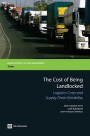 The Cost of Being Landlocked: Logistics Costs and Supply Chain Reliability ebook by Arvis, Jean-Francois