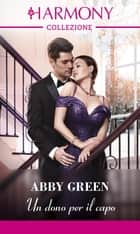 Un dono per il capo ebook by Abby Green