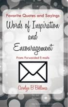 Favorite Quotes and Sayings, Words of Inspiration and Encouragement From: Forwarded E-mails ebook by Carolyn B Bellanca