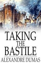 Taking the Bastile - Ange Pitou: A Historical Story of the Great French Revolution ebook by Alexandre Dumas