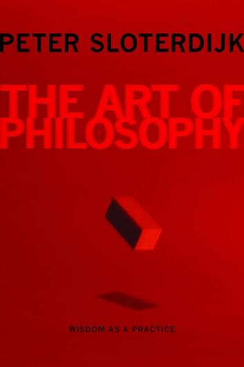 The Art of Philosophy - Wisdom as a Practice ebook by Peter Sloterdijk