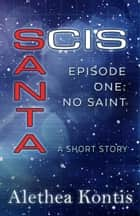SANTA CIS - Episode One: No Saint ebook by Alethea Kontis