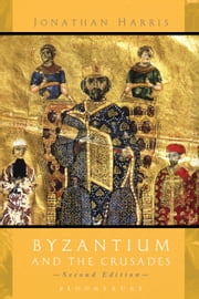 Byzantium and the Crusades ebook by Dr Jonathan Harris