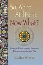 So, We're Still Here, Now What? ebook by Granite Publishing LLC