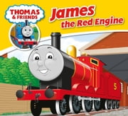 Thomas & Friends: James the Red Engine ebook by Reverend W Awdry