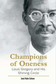 Champions of Oneness - Louis Gregory and his Shining Circle ebook by Janet  Ruhe-Schoen