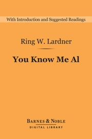 You Know Me Al: A Busher's Letters (Barnes & Noble Digital Library) ebook by Ring W. Lardner, Gabriel Schechter