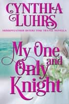 My One and Only Knight - A Merriweather Sisters Time Travel Romance Novella ebook by Cynthia Luhrs