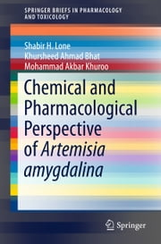 Chemical and Pharmacological Perspective of Artemisia amygdalina ebook by Shabir H. Lone,Khursheed Ahmad Bhat,Mohammad Akbar Khuroo