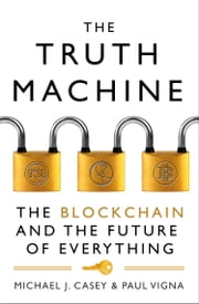 The Truth Machine: The Blockchain and the Future of Everything ebook by Michael J. Casey, Paul Vigna