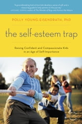 The Self-Esteem Trap - Raising Confident and Compassionate Kids in an Age of Self-Importance ebook by Polly Young-Eisendrath