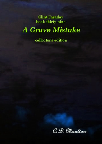 Clint Faraday Mysteries Book 39: A Grave Mistake Collector's Edition ebook by CD Moulton