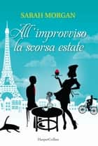 All'improvviso la scorsa estate eBook by Sarah Morgan