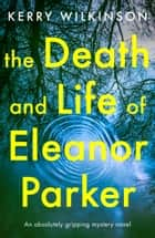 The Death and Life of Eleanor Parker - An absolutely gripping mystery novel ebook by Kerry Wilkinson