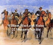 Westerns and Adventures: 22 Novels by William MacLeod Raine ebook by iWlliam MacLeod Raine