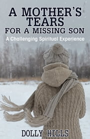 A Mother's Tears for a Missing Son - A Challenging Spiritual Experience ebook by Dolly Hills
