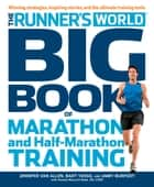 The Runner's World Big Book of Marathon and Half-Marathon Training - Winning Strategies, Inpiring Stories, and the Ultimate Training Tools ebook by Jennifer Van Allen, Bart Yasso, Amby Burfoot
