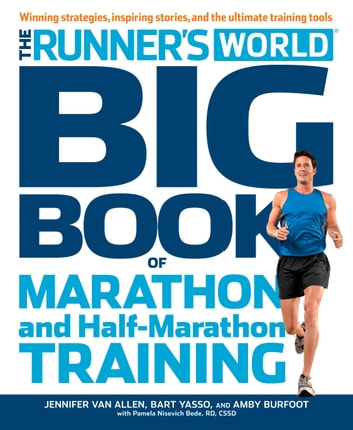 The Runner's World Big Book of Marathon and Half-Marathon Training - Winning Strategies, Inpiring Stories, and the Ultimate Training Tools ebook by Jennifer Van Allen,Bart Yasso,Amby Burfoot,Pamela Nisevich Bede,Editors of Runner's World Maga