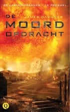 De moordopdracht ebook by James Dashner, Rogier van Kappel
