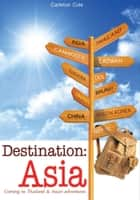 Destination: Asia - Coming to Thailand & Asian adventures ebook by Carleton Cole
