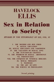 Sex in Relation to Society: Studies in The Psychology of Sex, Vol. 6 ebook by Ellis, Havelock