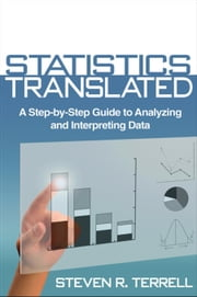 Statistics Translated: A Step-by-Step Guide to Analyzing and Interpreting Data ebook by Terrell, Steven R.