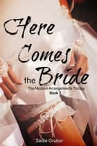 Here Comes the Bride (The Modern Arrangements Trilogy Book 2) ebook by Sadie Grubor