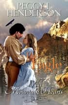 The Eagle - Wild Mountain Hearts Romance Series, #2 e-bog by Peggy L Henderson