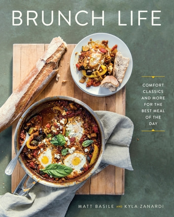 Brunch Life - Comfort Classics and More for the Best Meal of the Day ebook by Matt Basile,Kyla Zanardi