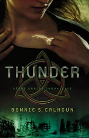 Thunder (Stone Braide Chronicles Book #1) - A Novel ebook by Bonnie S. Calhoun