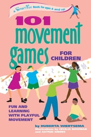 101 Movement Games for Children - Fun and Learning with Playful Moving ebook by Huberta Wiertsema