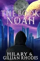 The Book of Noah ebook by Hilary Rhodes, Gillian Rhodes
