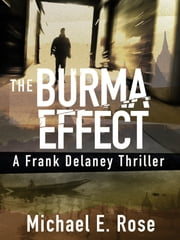 The Burma Effect: A Frank Delaney Thriller 2 ebook by Michael E. Rose