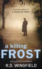 A Killing Frost - (Di Jack Frost Book 6) ebook by R D Wingfield