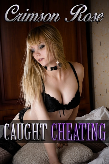 Caught Cheating ebook by Crimson Rose