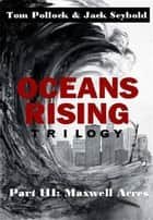 Oceans Rising Trilogy Part III: Maxwell Acres ebook by Tom Pollock and Jack Seybold